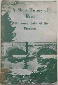 A Short History of Ross: with some tales of the pioneers.