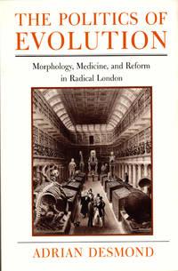 The Politics of Evolution: Morphology, Medicine, and Reform in Radical London