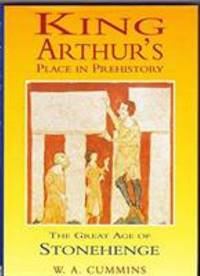 King Arthur's Place In Prehistory (The Great Age of Stonehenge)