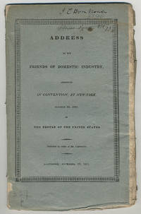 Address of the Friends of Domestic Industry, assembled in convention, at New-York, October 26, 1831, to the people of the United States.