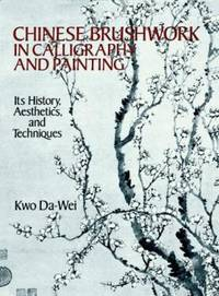 Chinese Brushwork in Calligraphy and Painting : Its History, Aesthetics, and Techniques by Kwo Da-Wei - 1990
