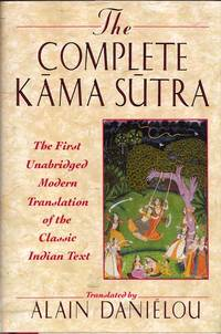 The Complete Kama Sutra. The First Unabridged Modern Translation of the Classic Indian Text by Vatsyayana including the Jayamgala commentary from the Sanskrit by Yashodhara and extracts from the Hindu commentary by Devadatta Shastra