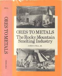 Ores to Metals: The Rocky Mountain Smelting Industry