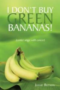 I Don't Buy Green Bananas!: Center stage with cancer