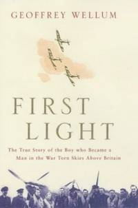 image of First Light: The True Story of the Boy Who Became a Man in the War-torn Skies above Britain