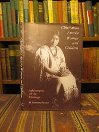 Chiricahua Apache Women and Children: Safekeepers of the Heritage (Elma Dill Russell Spencer Series in the West and Southwest)