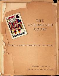 The Cardboard Court.  Playing  Cards Through History.  An Exhibition on the History of Playing Cards at the Peabody Institute Library, Baltimore.  1 November - 31 December 1960