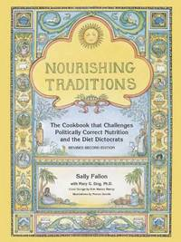 image of Nourishing Traditions: The Cookbook That Challenges Politically Correct Nutrition and the Diet Dictocrats