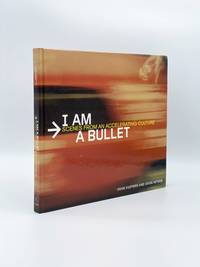 image of I Am a Bullet: Scenes from an Accelerating Culture