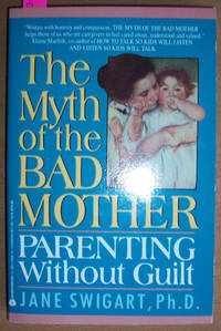 Myth of the Bad Mother, The: Parenting Without Guilt by  Ph.D  Jane - Paperback - First Edition - 1991 - from Reading Habit and Biblio.com