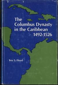 The Columbus dynasty in the Caribbean, 1492-1526 by  Troy S Floyd - Hardcover - 1973-01-01 - from Mark Lavendier, Bookseller (SKU: SKU1025994)