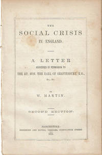 THE SOCIAL CRISIS IN ENGLAND: A Letter Addressed by Permission to The Rt. Hon. The Earl of Shaftesbury, K.G., &c.,&c. by W. Martin.