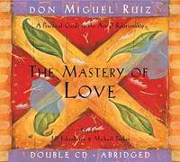 image of The Mastery of Love: A Practical Guide to the Art of Relationship (Toltec Wisdom)