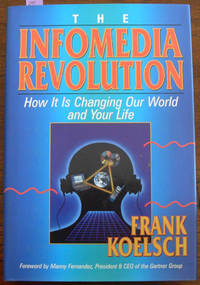 Infomedia Revolution, The: How It Is Changing Our World and Your Life