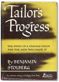 Tailor's Progress: The Story of A Famous Union and the Men Who Made It by  Benjamin STOLBERG - First Edition - 1944 - from Lorne Bair Rare Books and Biblio.com