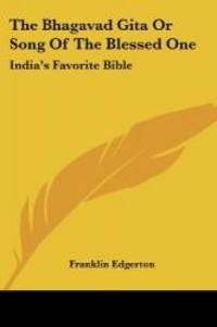The Bhagavad Gita Or Song Of The Blessed One: India's Favorite Bible