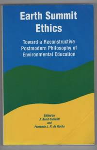 Earth Summit Ethics: Toward a Reconstructive Postmodern Philosophy of Environmental Education