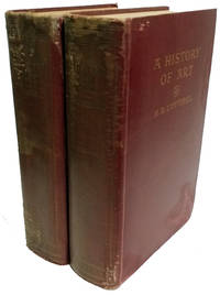 A History of Art: Down to the Age of Raphael and Later European Art [2  Volumes]