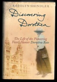Discovering Dorothea.  The Life of the Pioneering Fossil-Hunter Dorothea Bate.