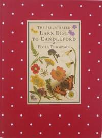 The Illustrated Lark Rise to Candleford : a trilogy.