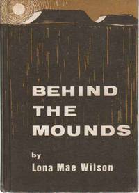 BEHIND THE MOUNDS With Easter Dawns on Mound Park by  Lona Mae Wilson - Hardcover - 1963 - from The Avocado Pit and Biblio.com