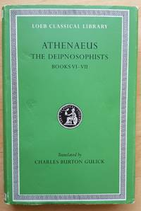 Athenaeus: The Learned Banqueters, III, Books 6-7 (Loeb Classical Library®)