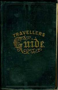 Traveler's Guide to the Hudson River, Saratoga Springs, Lake George, Falls of Niagara and Thousand Islands; Montreal, Quebec, And The Saguenay River; Also to the Green and White Mountains, and Other Parts of New England; Forming the Fashionable Northern Tour Through the United States and Canada with Map and Embellishments