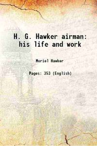 H. G. Hawker airman his life and work [Hardcover] by Muriel Hawker - Hardcover - 2015 - from Gyan Books (SKU: 1111001043636)