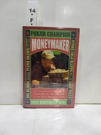 image of Moneymaker How an Amateur Poker Player Turned $40 Into $2.5 Million at the World Series of Poker
