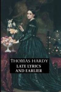 Late Lyrics and Earlier: With Many Other Verses (Thomas Hardy Series) by Thomas Hardy - 2017-10-02