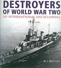 Destroyers of World War Two : An International Encyclopedia by  M. J Whitley - Paperback - Reprint - 2002 - from Dereks Transport Books and Biblio.com