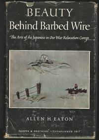 Beauty Behind Barbed Wire, The Arts of the Japanese in Our War Relocation Camp