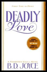 DEADLY LOVE - A Francesca Cahill Novel
