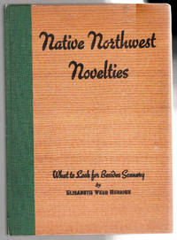Native  Northwest Novelties, Or, What To Look For Besides Scenery