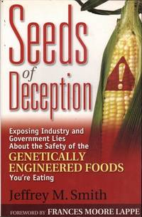 Seeds of Deception: Exposing Industry and Government Lies about the Safety of the Genetically...