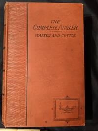 THE COMPLETE ANGLER OR THE CONTEMPLATIVE MAN'S RECREATION