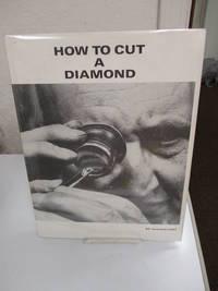 How to Cut a Diamond: A Diamond Cutters Handbook.