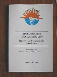 Graham Greene : The Power and the Glory : The Sorbonne Conference and  Other Papers Volume 25 no 1 2008.
