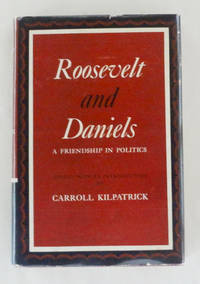 Roosevelt and Daniels A Friendship in Politics