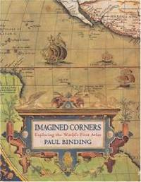 Imagined Corners: Exploring the World's First Atlas by Paul Binding - Hardcover - 2003-01-07 - from Books Express and Biblio.com