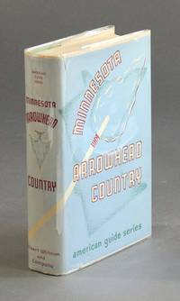 The Minnesota Arrowhead country. Compiled by the workers of the Writers' Program of the Work Projects Administration in the State of Minnesota. Sponsored by the Minnesota Arrowhead Association, Inc