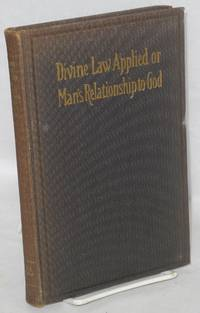 Divine Law Applied or Man's Relationship to God