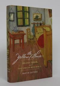 image of The Yellow House: Van Gogh, Gaugin, and Nine Turbulent Weeks in Arles