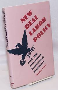 image of New Deal labor policy and the American industrial economy