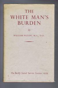 The White Man's Burden: The Beckly Social Service Lecture 1939