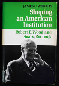 image of Shaping an American Institution: Robert E. Wood and Sears, Roebuck