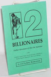 12 Billionaire$: further adventures of Alice the Anarchist with Wobblies, Ralph Nader, Sourdough Slim, a Republican beauty pageant, Zapatistas, and Clown Therapy