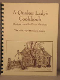 A Quaker Lady's Cookbook: Recipes from the Parry Mansion.