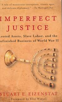 Imperfect Justice: Looted Assets, Slave Labor, and the Unfinished Business  of World War II