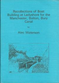 Recollections of Boat Building at Ladyshore for the Manchester, Bolton, Bury Canal
